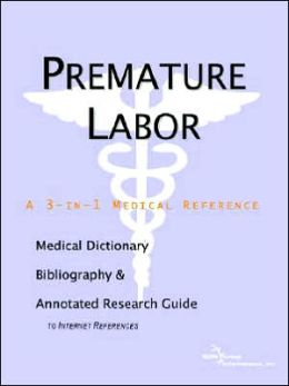 Premature Labor - a Medical Dictionary, Bibliography, and Annotated Research Guide to Internet References