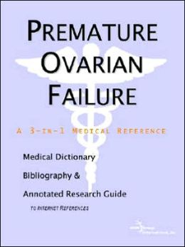 Premature Ovarian Failure - a Medical Dictionary, Bibliography, and Annotated Research Guide to Internet References