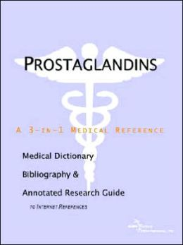 Prostaglandins - a Medical Dictionary, Bibliography, and Annotated Research Guide to Internet References