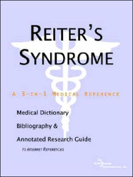 Reiter's Syndrome - a Medical Dictionary, Bibliography, and Annotated Research Guide to Internet References