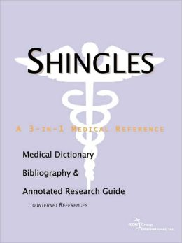Shingles: A Medical Dictionary, Bibliography, And Annotated Research Guide To Internet References