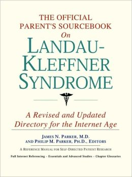 Official Parent's Sourcebook on Landau-Kleffner Syndrome: A Revised and Updated Directory for the Internet Age