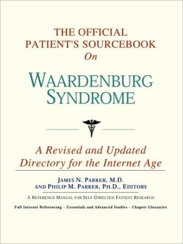 Official Patient's Sourcebook on Waardenburg Syndrome: A Revised and Updated Directory for the Internet Age