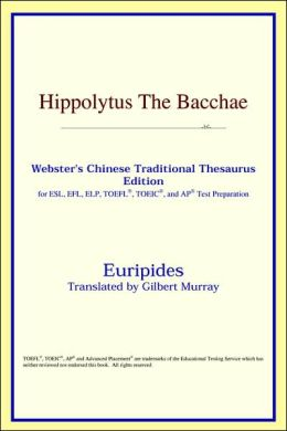 Hippolytus The Bacchae: Webster's Chinese-Simplified Thesaurus Edition