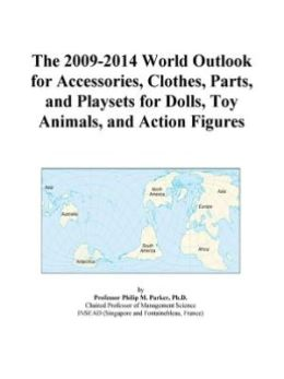 The 2009-2014 World Outlook for Accessories, Clothes, Parts, and Playsets for Dolls, Toy Animals, and Action Figures Icon Group