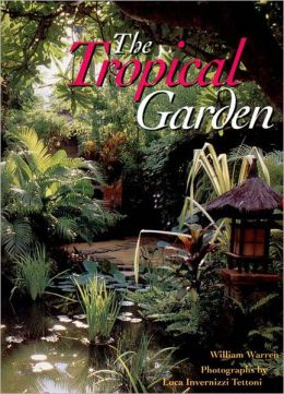 The Tropical Garden: Gardens in Thailand, Southeast Asia and the Pacific