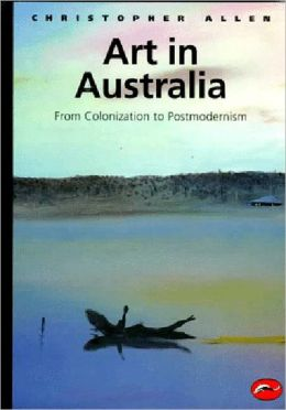 Art in Australia: From Colorization to Postmodernism (World of Art Series)