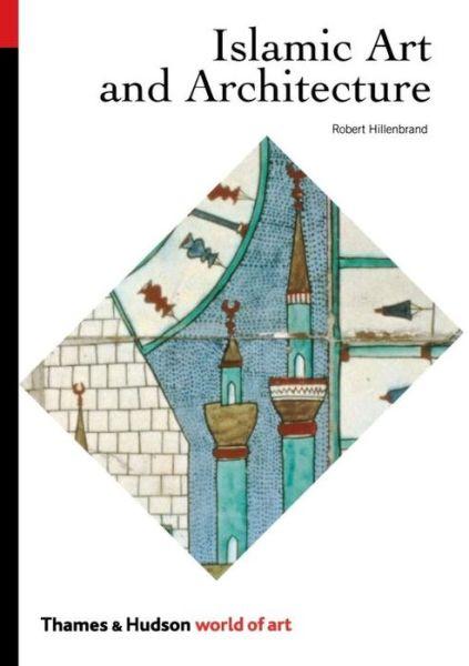 Islamic Art & Architecture (World of Art)