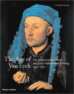 The Age of Van Eyck: The Mediterranean World and Early Netherlandish Painting, 1430-1530
