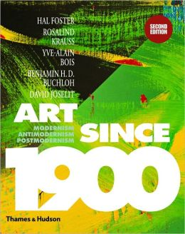 Art Since 1900: Modernism, Antimodernism, Postmodernism