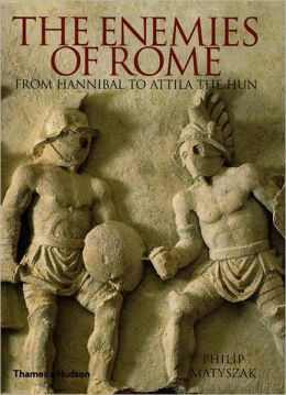 Enemies of Rome: From Hannibal to Attila the Hun