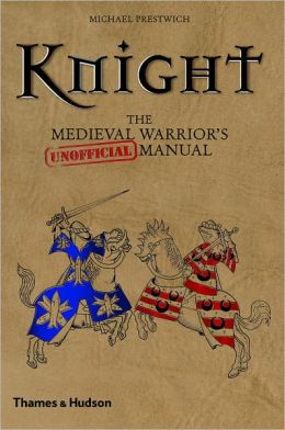 Knight: The Medieval Warrior's [Unofficial] Manual