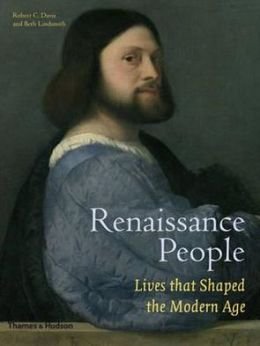 Renaissance People: Lives That Shaped the Modern World. Robert C. Davis and Beth Lindsmith