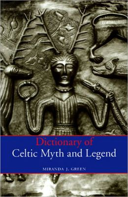 The Dictionary of Celtic Myth and Legend
