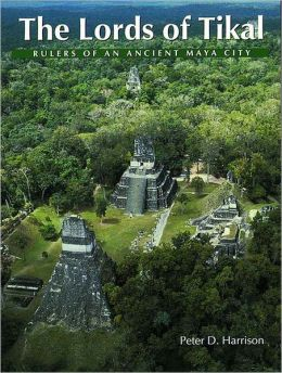 The Lords of Tikal: Rulers of an Ancient Maya City