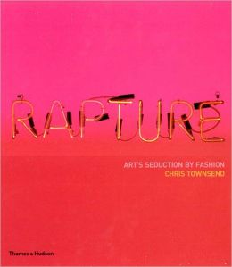 Rapture: Art's Seduction by Fashion since 1970 to 2002