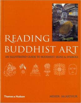 Reading Buddhist Art: An Illustrated Guide to Buddhist Signs & Symbols