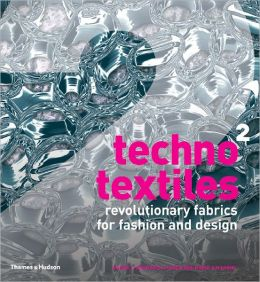 Techno Textiles 2: Revolutionary Fabrics for Fashion and Design