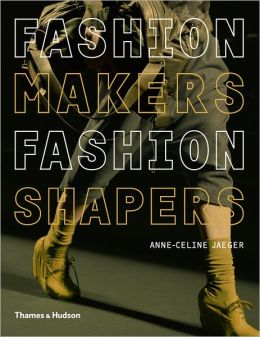 Fashion Makers Fashion Shapers: The Essential Guide to Fashion by Those in the Know
