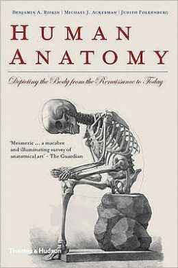 Human Anatomy: Depicting the Body from the Renaissance to Today. Benjamin A. Rifkin, Michael J. Ackerman, Judith Folkenberg