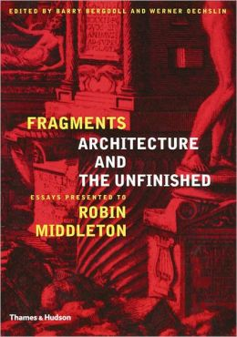 Fragmentary Vision: Architecture and the Unfinished