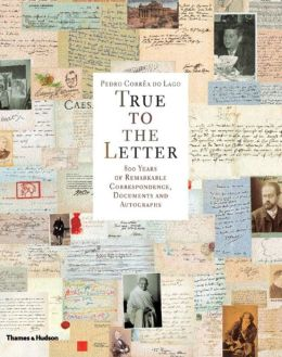 True to the Letter: 800 Years of Remarkable Correspondence, Documents, and Autographs