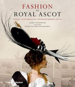Fashion at Royal Ascot: Three Centuries of Thoroughbred Style