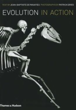 Evolution in Action: Natural History Through Spectacular Skeletons. Jean-Baptiste de Panafieu and Patrick Gries