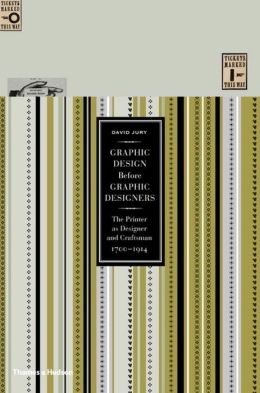 Graphic Design Before Graphic Designers: The Printer as Designer and Craftsman: 1700-1914