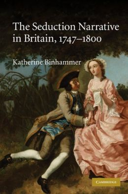 Seduction Narrative in Britain, 1747-1800