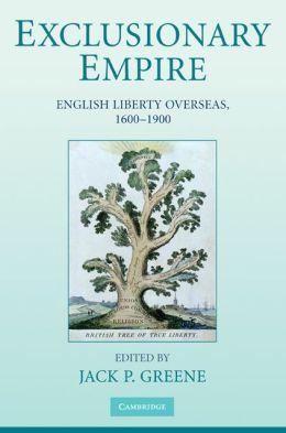 Exclusionary Empire: English Liberty Overseas, 1600-1900