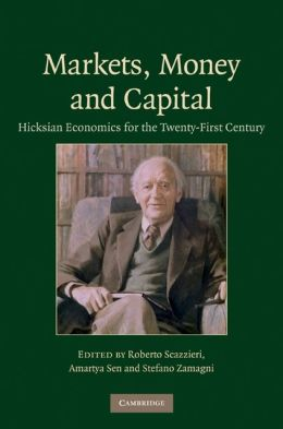 Markets, Money and Capital: Hicksian Economics for the Twenty-First Century