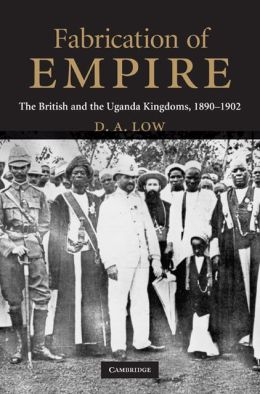 Fabrication of Empire: The British and the Uganda Kingdoms, 1890-1902