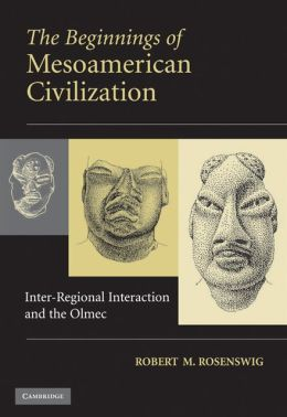 Beginnings of Mesoamerican Civilization: Inter-Regional Interaction and the Olmec