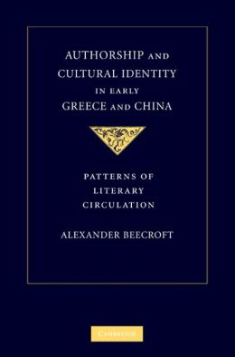 Authorship and Cultural Identity in Early Greece and China: Patterns of Literary Circulation