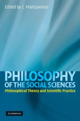 Philosophy of the Social Sciences: Philosophical Theory and Scientific Practice