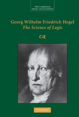 Georg Wilhelm Friedrich Hegel: the Science of Logic