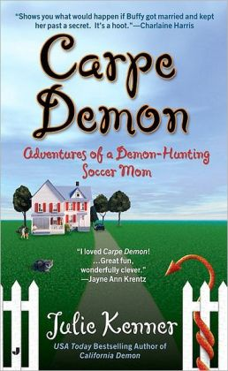 Carpe Demon: Adventures of a Demon-Hunting Soccer Mom (Demon-Hunting Soccer Mom Series #1)