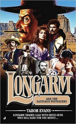 Longarm and the Santiago Pistoleers (Longarm Series #381)