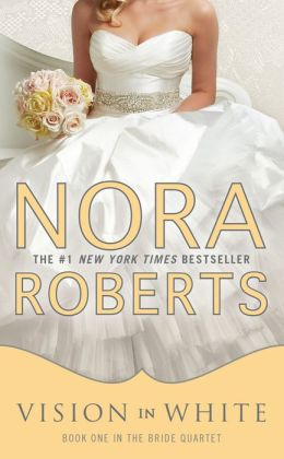 Vision in White (Nora Roberts' Bride Quartet Series #1)