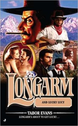 Longarm and Lucky Lucy (Longarm Series #403)