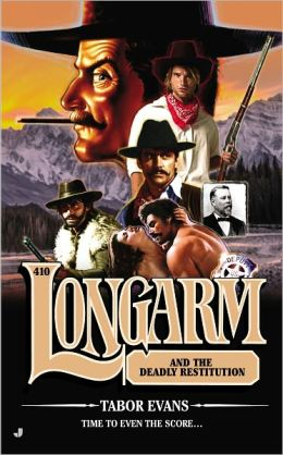 Longarm and the Deadly Restitution (Longarm Series #410)
