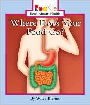 Where Does Your Food Go? (Rookie Read-About Health Series)