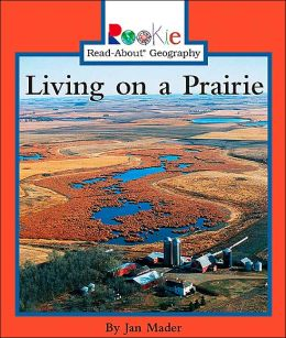Living on a Prairie (Rookie Read-About Geography Series)
