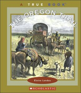 Oregon Trail (True Books Series)