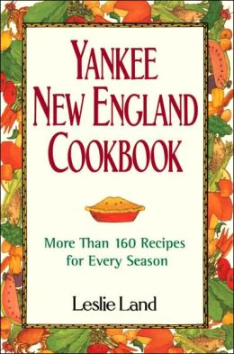 Yankee New England Cookbook: More Than 160 Recipes for Every Season