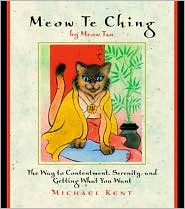 Meow Te Ching: The Way to Contentment, Serenity, and Getting What You Want