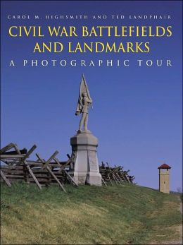 Civil War Battlefields and Landmarks: A Photographic Tour