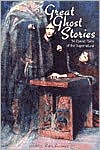 Great Ghost Stories: 34 Classic Tales of the Supernatural