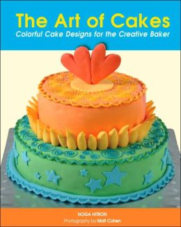 Art of Cakes: Colorful Cake Designs for the Creative Baker